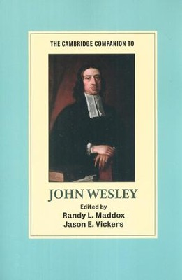 The Cambridge Companion to John Wesley  -     Edited By: Randy L. Maddox, Jason E. Vickers     By: Edited by Randy L. Maddox & Jason E. Vickers