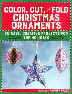 Color, Cut, and Fold Christmas Ornaments: 30 Easy, Creative Projects for the Holidays  -     By: Amanda Brack