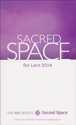 Sacred Space for Lent, 2014  -     By: The Irish Jesuits