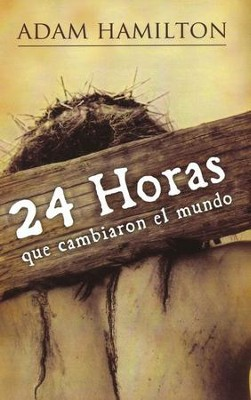 24 Horas que Cambiaron el Mundo  (24 Hours That Changed the World)  -     By: Adam Hamilton
