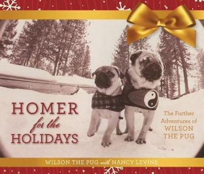 Homer for the Holidays, The Further Adventures of Wilson the Pug  -     By: Nancy Levine