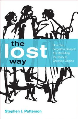 The Lost Way: How Two Forgotten Gospels Are Rewriting the Story of Christian Origins - eBook  -     By: Stephen J. Patterson