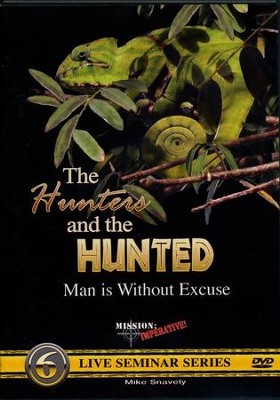 The Hunters and the Hunted: Man is Without Excuse DVD   -     By: Mike Snavely