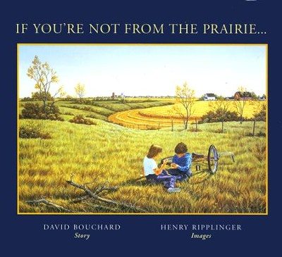 If You're Not from the Prairie    -     By: David Bouchard     Illustrated By: Henry Ripplinger