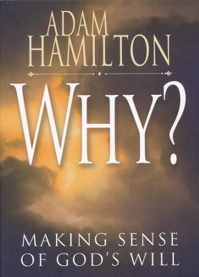 Why?: Making Sense of God's Will  -     By: Adam Hamilton