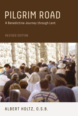 Pilgrim Road: A Benedictine Journey through Lent: Revised Edition - eBook  -     By: Albert Holtz