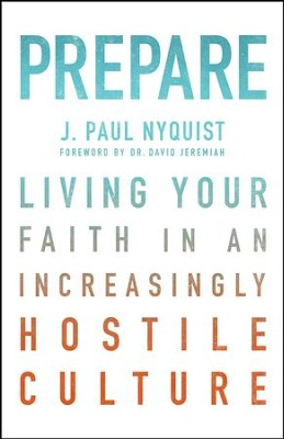 Prepare: Living Your Faith in an Increasingly Hostile Culture - eBook  -     By: J. Paul Nyquist