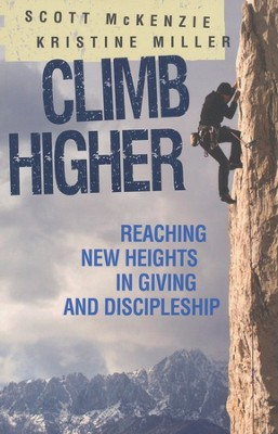 Climb Higher: Creating a Vision for Giving and Discipleship  -     By: Scott McKenzie, Kristine Miller