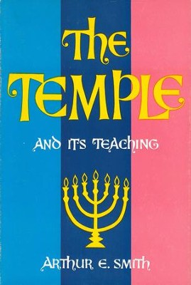The Temple and Its Teaching / Digital original - eBook  -     By: Arthur E. Smith