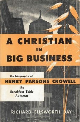 A Christian in Big Business: The Biography of Henry Parsons Crowell, the Breakfast Table Autocrat / Digital original - eBook  -     By: Richard Ellsworth Day