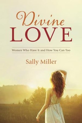 Divine Love: Women Who Have It and How You Can Too - eBook  -     By: Sally Miller
