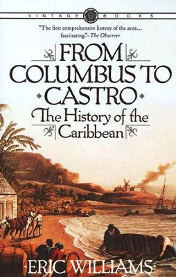 From Columbus to Castro: The History of the Caribbean, 1492-1969  -     By: Eric Williams