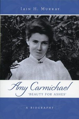 Amy Carmichael: Beauty for Ashes   -     By: Ian H. Murray