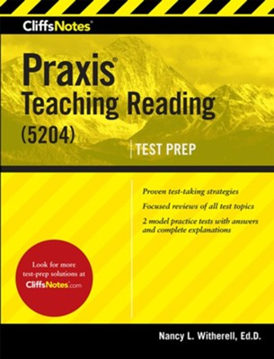 CliffsNotes Praxis Teaching Reading (5204) / New edition  -     By: Nancy L. Witherell Ed.D.