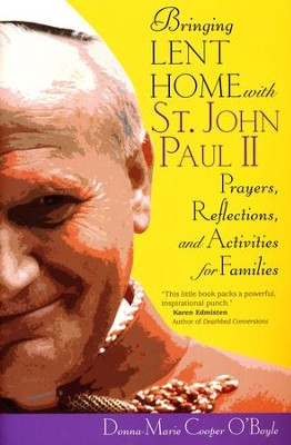 Bringing Lent Home with St. John Paul II: Prayers, Reflections, and Activities for Families  -     By: Donna-Marie Cooper O'Boyle