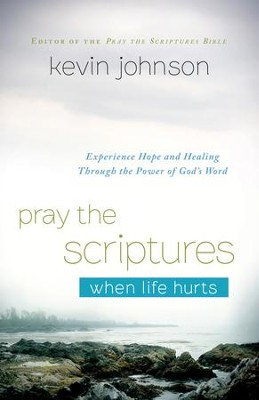 Pray the Scriptures When Life Hurts: Experience Hope and Healing Through the Power of God's Word - eBook  -     By: Kevin Johnson