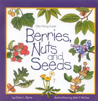 Berries, Nuts and Seeds   -     By: Diane L. Burns
