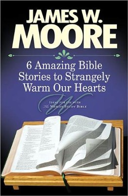6 Amazing Bible Stories to Strangely Warm Our Hearts  -     By: James W. Moore