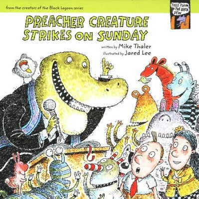 Tales from the Back Pew: Preacher Creature Strikes on Sunday   -     By: Mike Thaler     Illustrated By: Jared Lee
