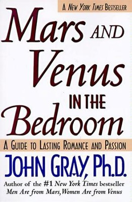 Mars and Venus in the Bedroom: Guide to Lasting Romance and Passion, A - eBook  -     By: John Gray