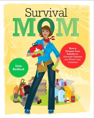 Survival Mom: How to Prepare Your Family for Everyday Disasters and Worst-Case Scenarios - eBook  -     By: Lisa Bedford