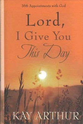 Lord, I Give You This Day     -     By: Kay Arthur