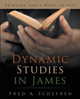 Dynamic Studies in James: Bringing Gods Word to Life - eBook  -     By: Fred Scheeren