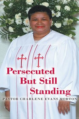 Persecuted But Still Standing - eBook  -     By: Charlene Morton
