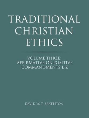 Traditional Christian Ethics: Volume Three: Affirmative or Positive Commandments L-Z - eBook  -     By: David Brattston