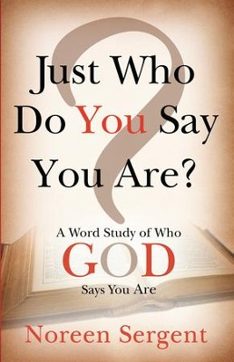 Just Who Do You Say You Are: A Word Study of Who God Says You Are - eBook  -     By: Noreen Sergent