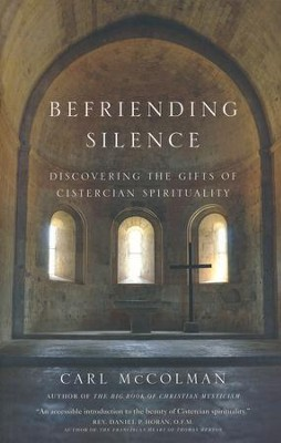 Befriending Silence: Discovering the Gifts of Cistercian Spirituality  -     By: Carl McColman