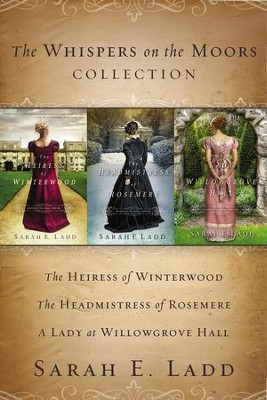 The Whispers on the Moors Collection: The Heiress of Winterwood, The Headmistress of Rosemere, A Lady at Willowgrove Hall - eBook  -     By: Sarah E. Ladd