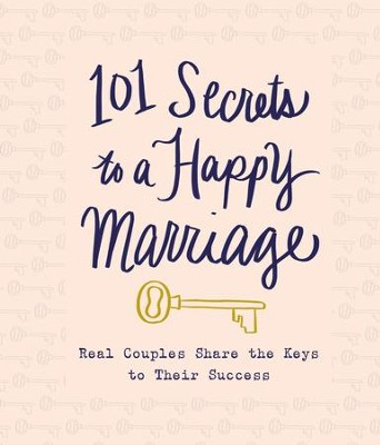 101 Secrets to a Happy Marriage: Real Couples Share Keys to Their Success - eBook  -