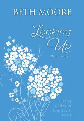 Looking Up: Trusting God With Your Every Need - eBook  -     By: Beth Moore