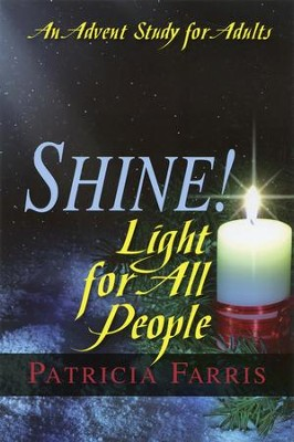 Shine! Light for All People - An Advent Study for Adults  -     By: Patricia Farris