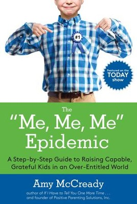 The Me, Me, Me Epidemic: A Step-by-Step Guide to Raising Capable, Grateful Kids in an Over-Entitled World - eBook  -     By: Amy McCready