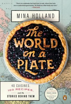 The World on a Plate: 40 Cuisines, 100 Recipes, and the Stories Behind Them - eBook  -     By: Mina Holland