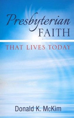 Presbyterian Faith That Lives Today - eBook  -     By: Donald K. McKim