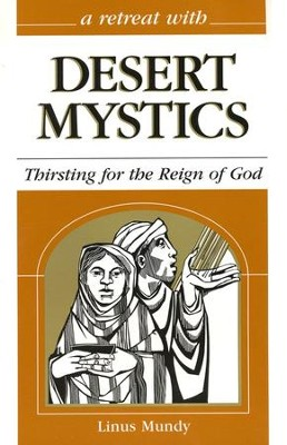 A Retreat with Desert Mystics: Thirsting for the Reign of God   -     By: Linus Mundy