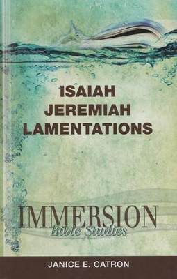 Immersion Bible Studies: Isaiah, Jeremiah, Lamentations  -     By: Janice E. Catron