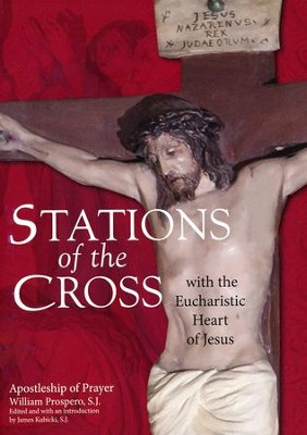 Stations of the Cross with the Eucharistic Heart of Jesus: Apostleship of Prayer  -     Edited By: William Prospero, James Kubicki S.J.     By: Apostleship of Prayer