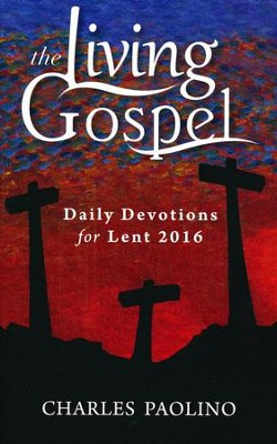 Daily Devotions for Lent 2016  -     By: Charles Paolino
