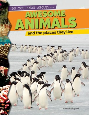 Do You Know About?: Awesome Animals and the Places They Live  -     By: Hannah Lippard