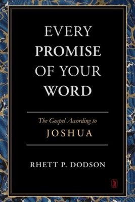 Every Promise of Your Word: The Gospel According to Joshua  -     By: Rhett Dodson