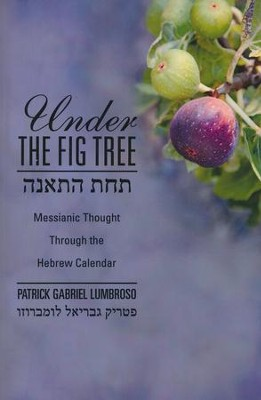 Under the Fig Tree: Messianic Thought Through The Hebrew Calendar  -     By: Patrick Gabriel Lumbroso