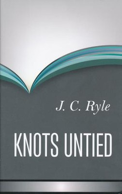 Knots Untied  -     By: J.C. Ryle