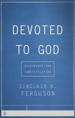 Devoted to god blueprints for sanctification sinclair ferguson devoted to god blueprints for sanctification by sinclair ferguson malvernweather Gallery