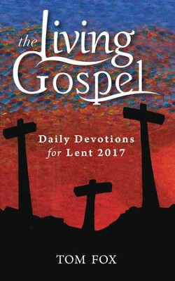Daily Devotions for Lent 2017  -     By: Tom Fox