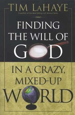 Finding the Will of God in a Crazy, Mixed-up World   -     By: Tim LaHaye