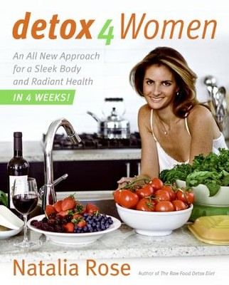 Detox for Women: An All New Approach for a Sleek Body and Radiant Health in 4 Weeks - eBook  -     By: Natalia Rose